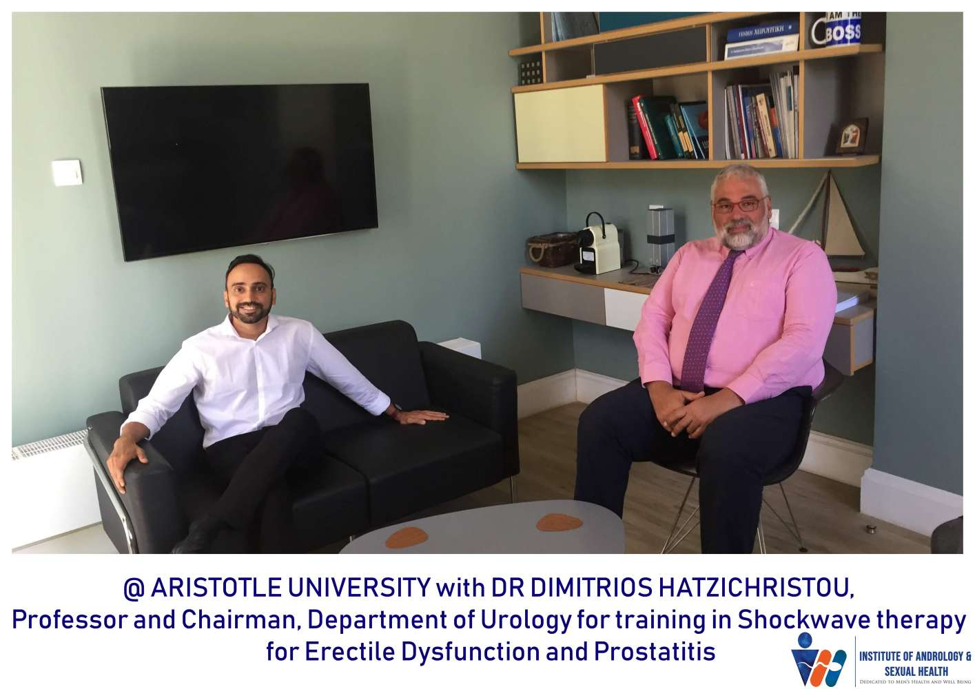 At Aristotle University with Dr Dimitrios Hatzichristou, Professor and Chairman, Department of urology for training in Shockwave therapy for Erectile Dysfunction and Prostatitis